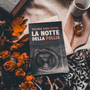 La notte della follia, Valeria Sara Papini – Recensione